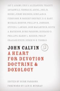 John Calvin: A Heart for Devotion, Doctrine & Doxology